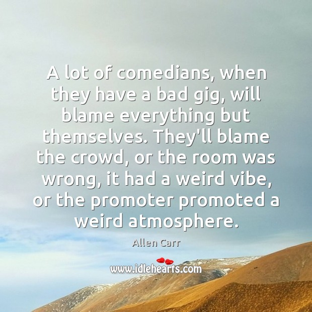 Image, A lot of comedians, when they have a bad gig, will blame
