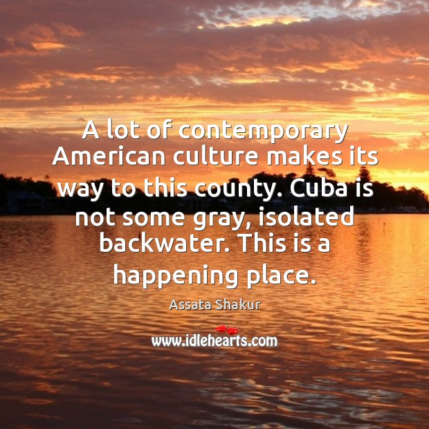 A lot of contemporary American culture makes its way to this county. Assata Shakur Picture Quote