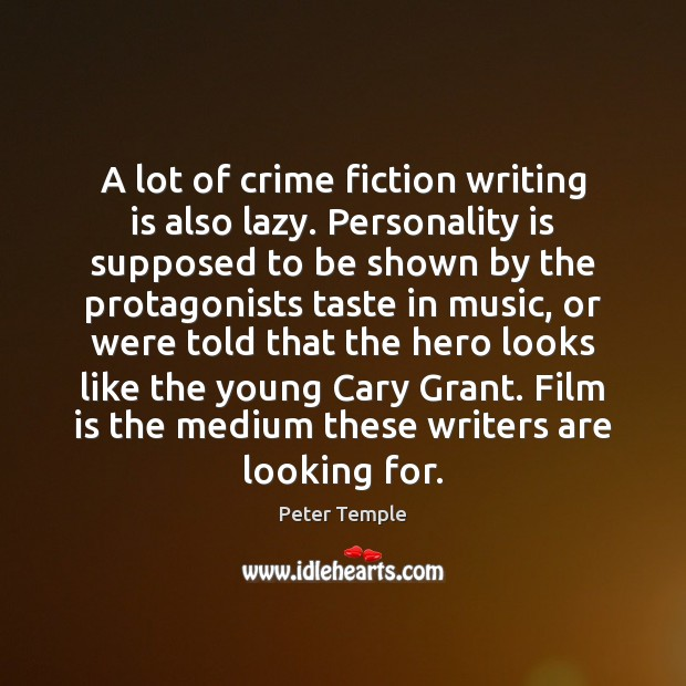 A lot of crime fiction writing is also lazy. Personality is supposed Writing Quotes Image