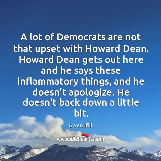 A lot of Democrats are not that upset with Howard Dean. Howard Image