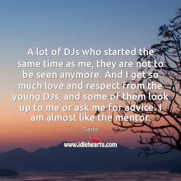 A lot of DJs who started the same time as me, they Tiesto Picture Quote