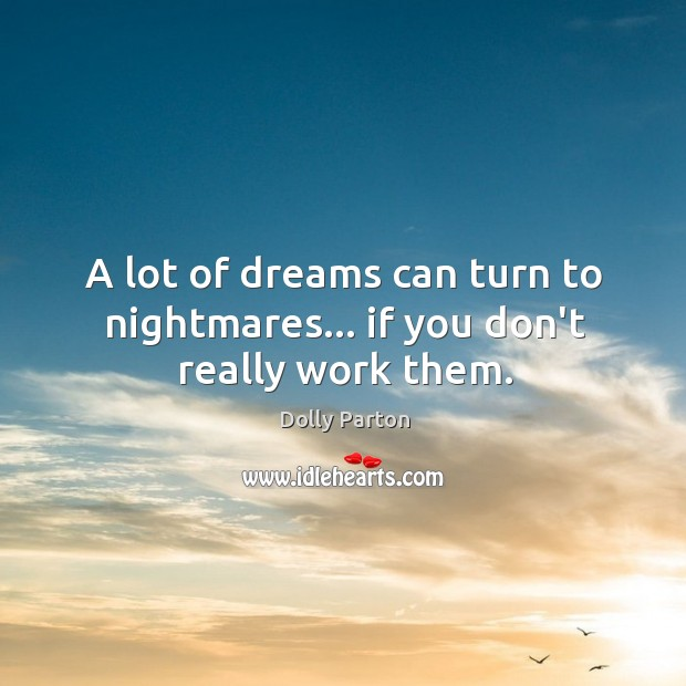 A lot of dreams can turn to nightmares… if you don't really work them. Image