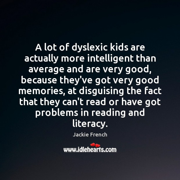 A lot of dyslexic kids are actually more intelligent than average and Image