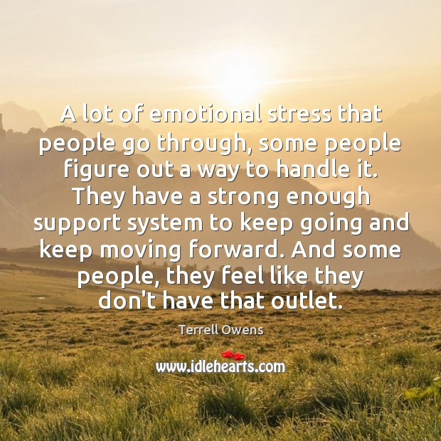 Terrell Owens Picture Quote image saying: A lot of emotional stress that people go through, some people figure