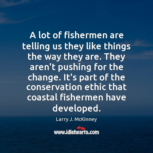 A lot of fishermen are telling us they like things the way Image