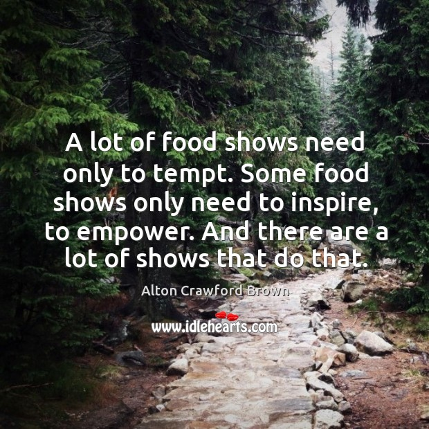 Image, A lot of food shows need only to tempt. Some food shows only need to inspire, to empower.