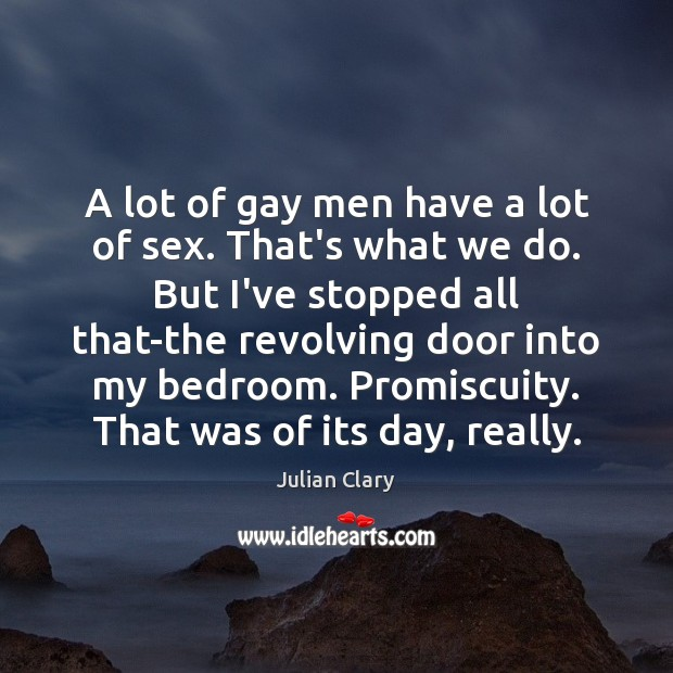 A lot of gay men have a lot of sex. That's what Julian Clary Picture Quote