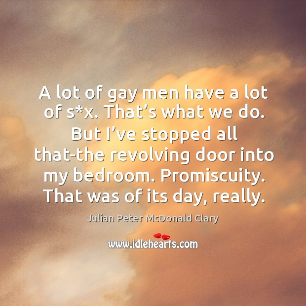 A lot of gay men have a lot of s*x. That's what we do. Image