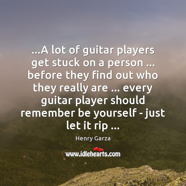 …A lot of guitar players get stuck on a person … before they Be Yourself Quotes Image