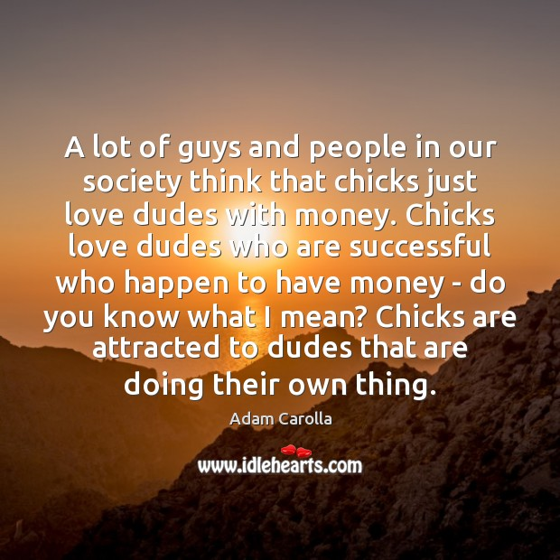 A lot of guys and people in our society think that chicks Image