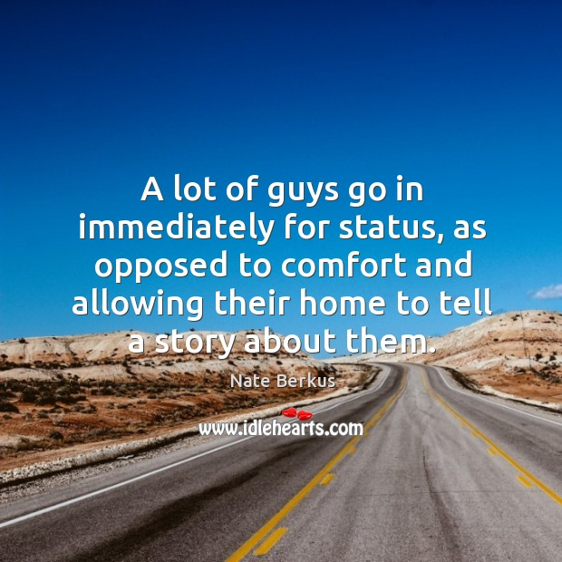 A lot of guys go in immediately for status, as opposed to Nate Berkus Picture Quote
