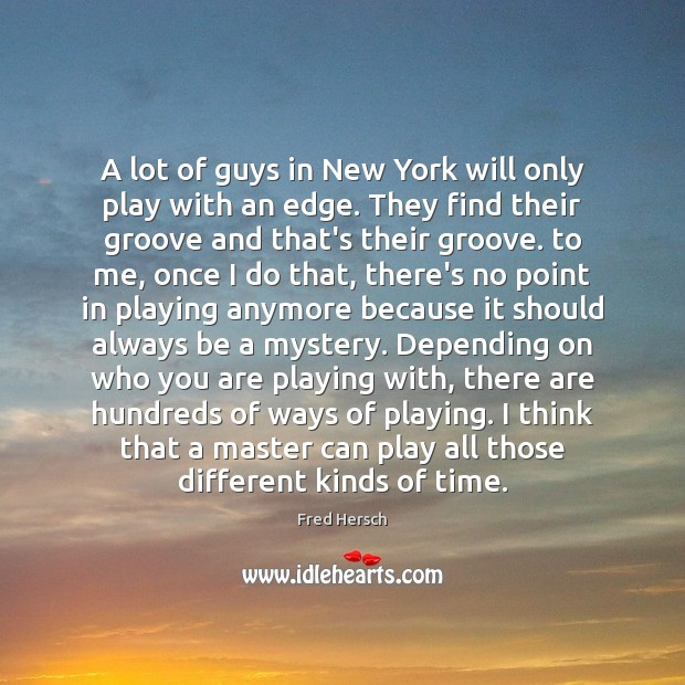 A lot of guys in New York will only play with an Image