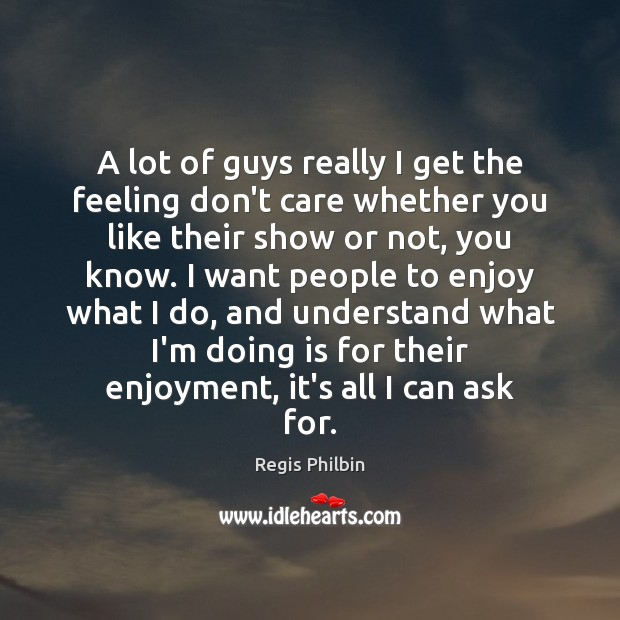 A lot of guys really I get the feeling don't care whether Image