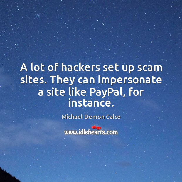 Image, A lot of hackers set up scam sites. They can impersonate a site like PayPal, for instance.