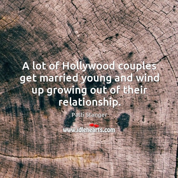 A lot of Hollywood couples get married young and wind up growing Patti Stanger Picture Quote