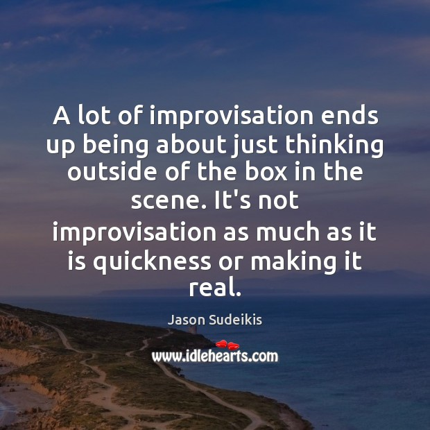 A lot of improvisation ends up being about just thinking outside of Jason Sudeikis Picture Quote