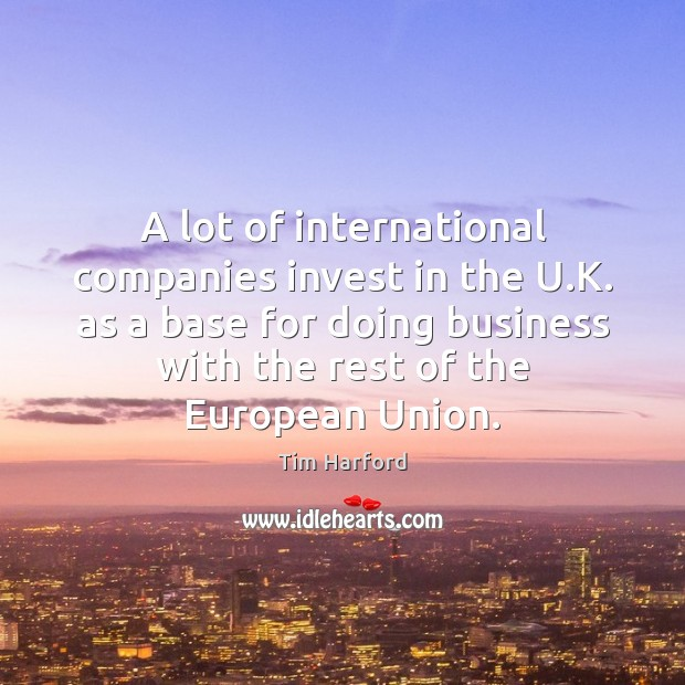 A lot of international companies invest in the U.K. as a Image