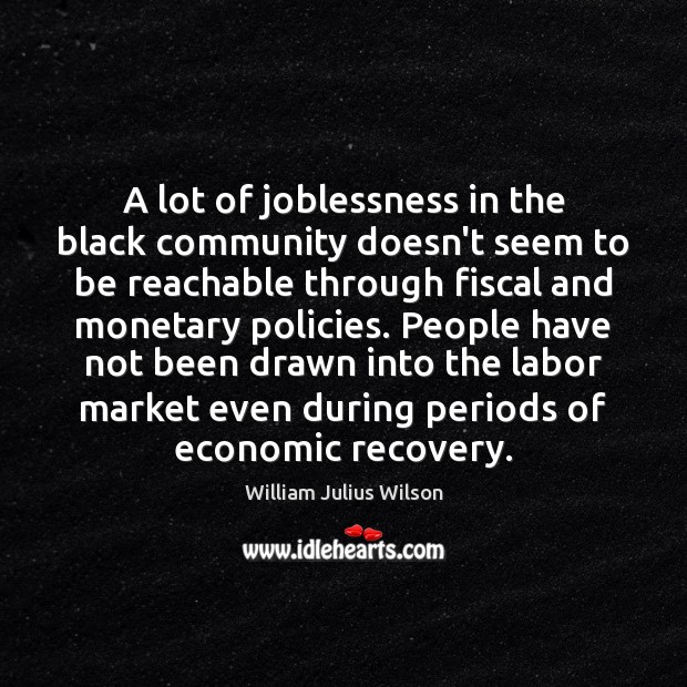 A lot of joblessness in the black community doesn't seem to be Image