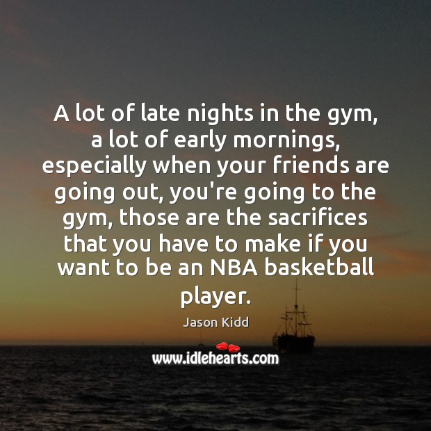 Image, A lot of late nights in the gym, a lot of early