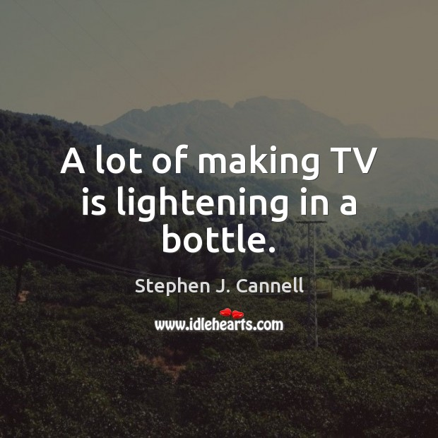 A lot of making TV is lightening in a bottle. Image