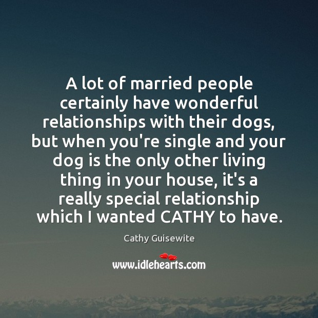 A lot of married people certainly have wonderful relationships with their dogs, Cathy Guisewite Picture Quote