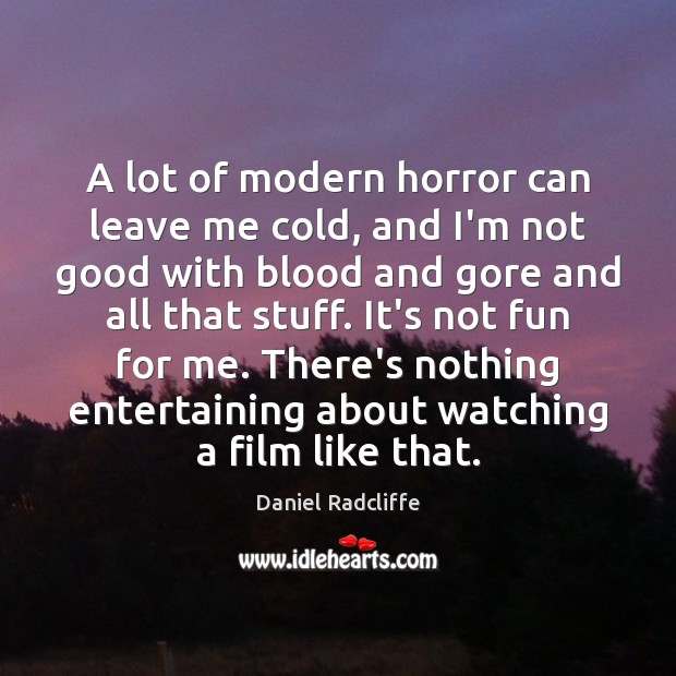 A lot of modern horror can leave me cold, and I'm not Daniel Radcliffe Picture Quote