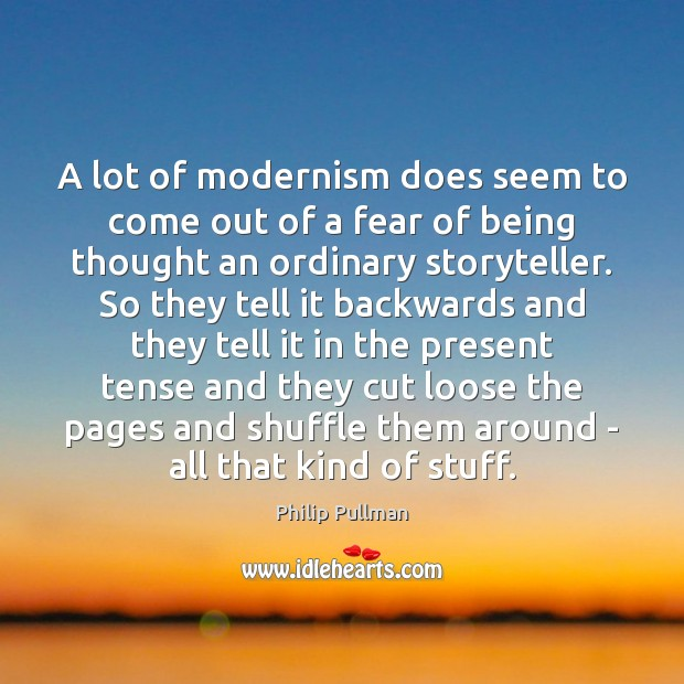 Image, A lot of modernism does seem to come out of a fear
