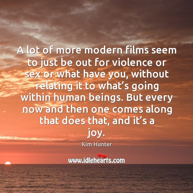 A lot of more modern films seem to just be out for violence or sex or what have you Image