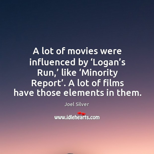A lot of movies were influenced by 'logan's run,' like 'minority report'. A lot of films have those elements in them. Image