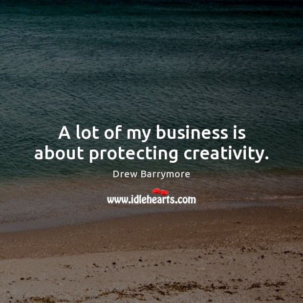 Image, A lot of my business is about protecting creativity.
