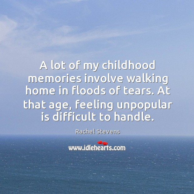 A lot of my childhood memories involve walking home in floods of tears. Rachel Stevens Picture Quote
