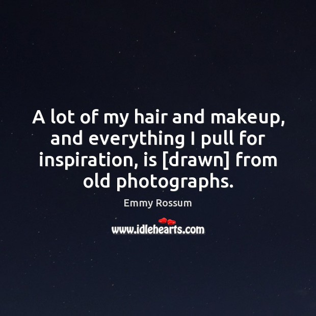 A lot of my hair and makeup, and everything I pull for Image