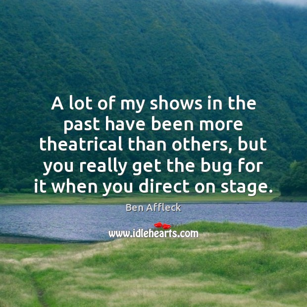 A lot of my shows in the past have been more theatrical Image
