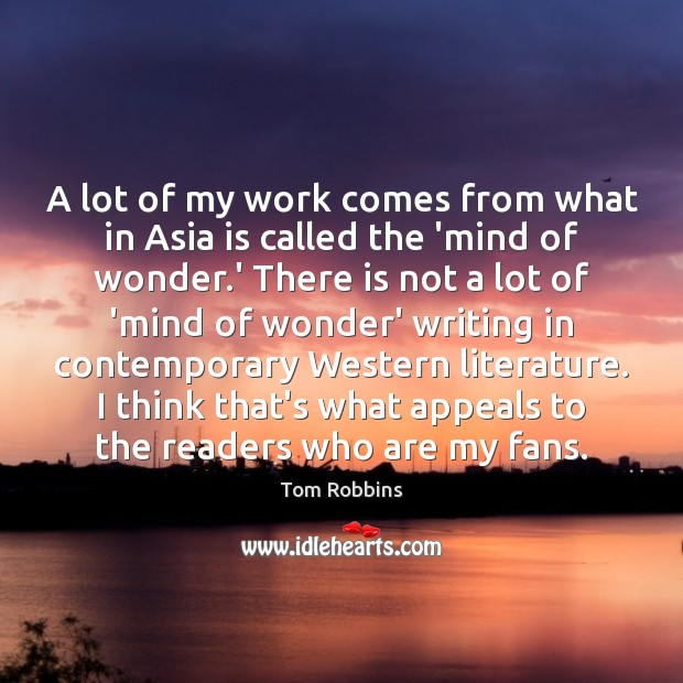 A lot of my work comes from what in Asia is called Tom Robbins Picture Quote