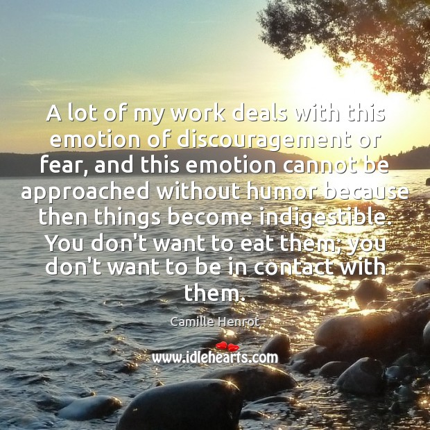 A lot of my work deals with this emotion of discouragement or Camille Henrot Picture Quote