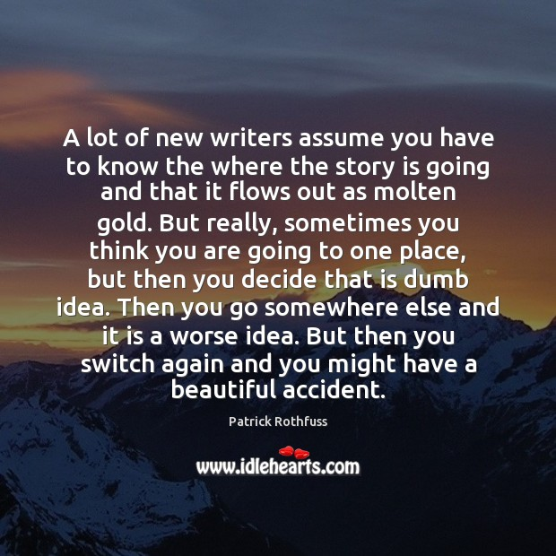 A lot of new writers assume you have to know the where Patrick Rothfuss Picture Quote