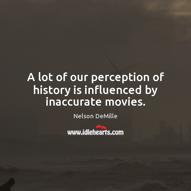 A lot of our perception of history is influenced by inaccurate movies. Image