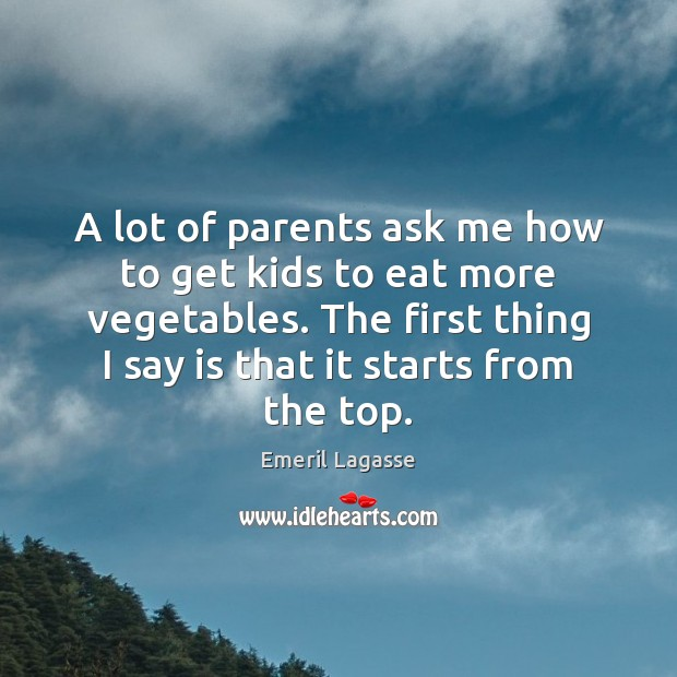 A lot of parents ask me how to get kids to eat Emeril Lagasse Picture Quote