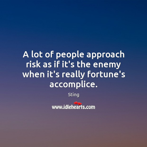 Image, A lot of people approach risk as if it's the enemy when it's really fortune's accomplice.