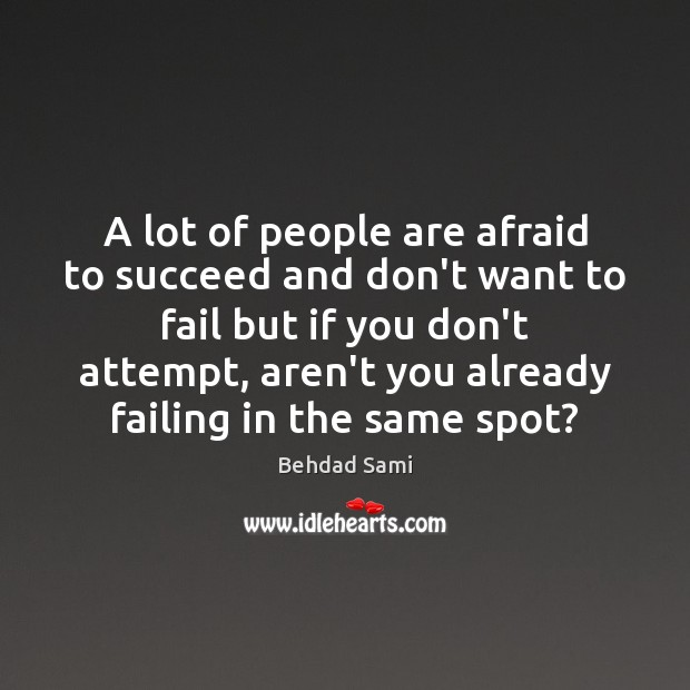 A lot of people are afraid to succeed and don't want to Image