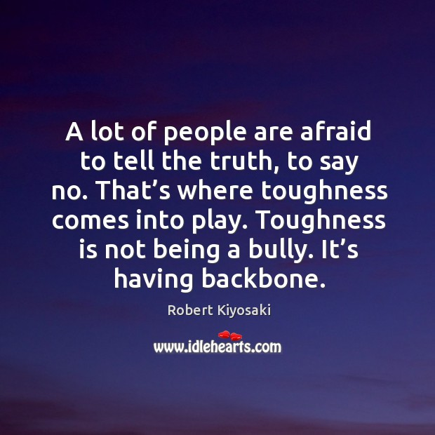 Image, A lot of people are afraid to tell the truth, to say no. That's where toughness comes into play.