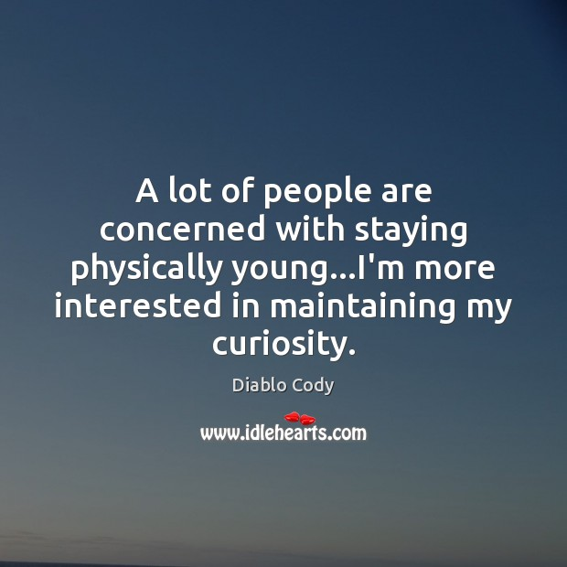 A lot of people are concerned with staying physically young…I'm more Image