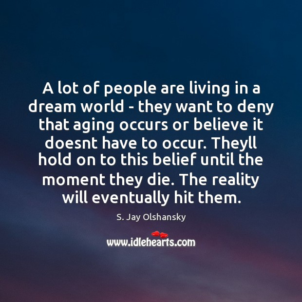 A lot of people are living in a dream world – they Image