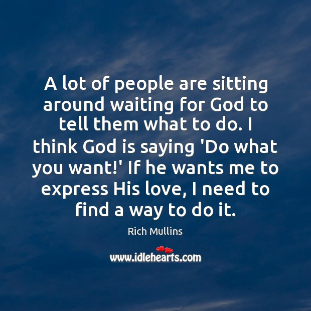 Image, A lot of people are sitting around waiting for God to tell