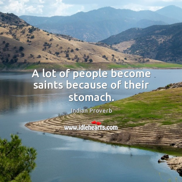 A lot of people become saints because of their stomach. Image