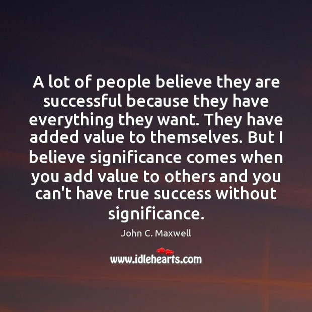 A lot of people believe they are successful because they have everything Image