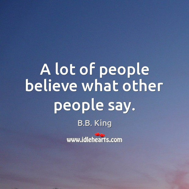 Image, A lot of people believe what other people say.