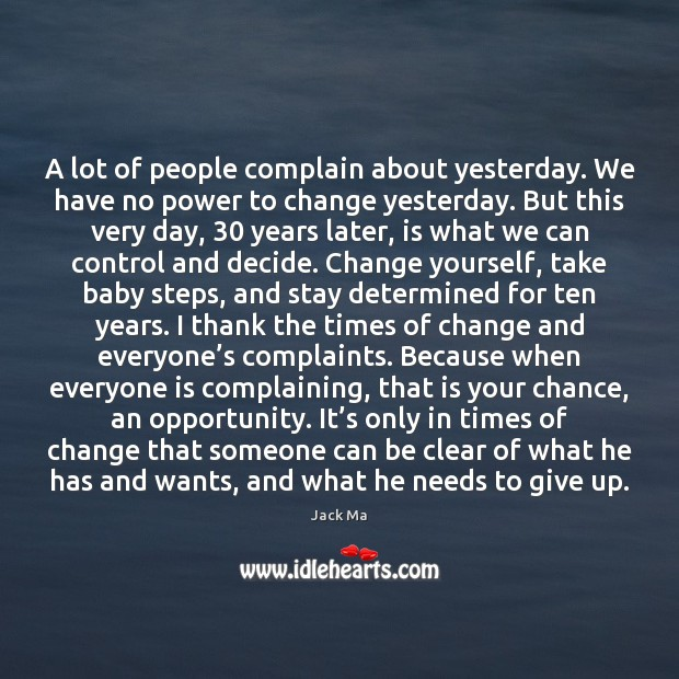 A lot of people complain about yesterday. We have no power to Jack Ma Picture Quote