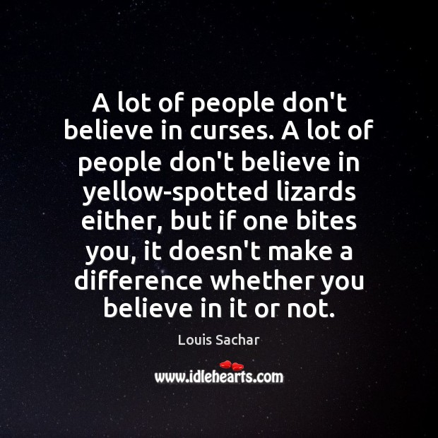 A lot of people don't believe in curses. A lot of people Louis Sachar Picture Quote