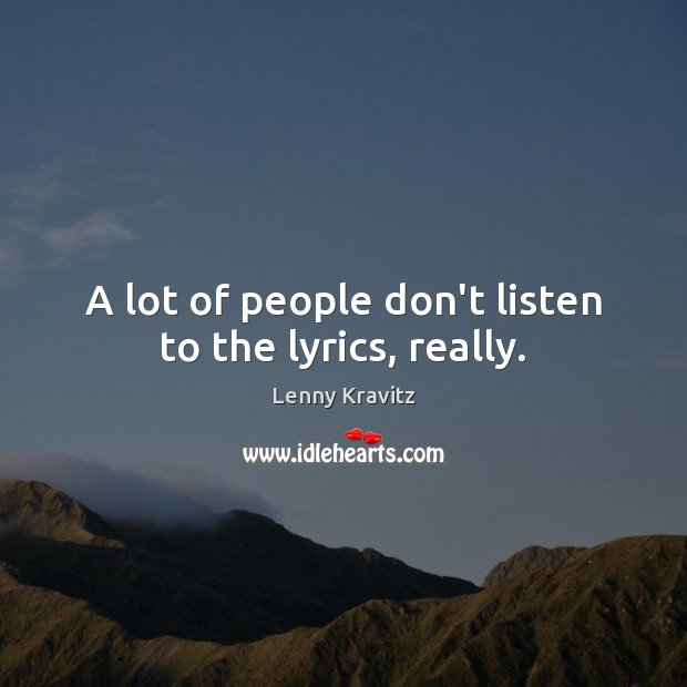 Image, A lot of people don't listen to the lyrics, really.